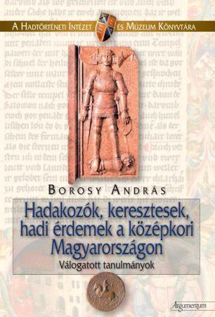 Hadakozók, keresztesek, hadi érdemek a középkori Magyarországon