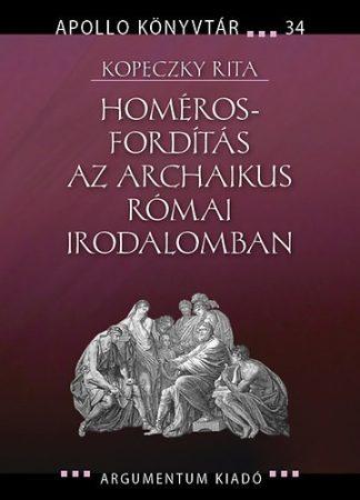 Homéros-fordítás az archaikus római irodalomban - Apollo Könyvtár 34.