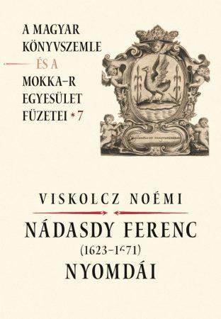 Nádasdy Ferenc (1623-1671) nyomdái - A Magyar Könyvszemle és a MOKKA-R egyesület füzetei 7.