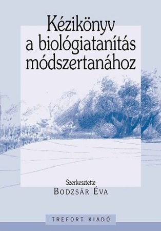 Kézikönyv a biológiatanítás módszertanához