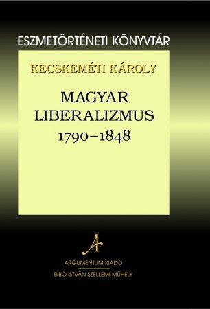 Magyar liberalizmus 1790-1848 - Eszmetörténeti könyvtár 10.