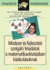 Módszer és fejlesztést szolgáló feladatok a matematikaoktatásban kisiskolásoknak – Pedagógusok pedagógusoknak
