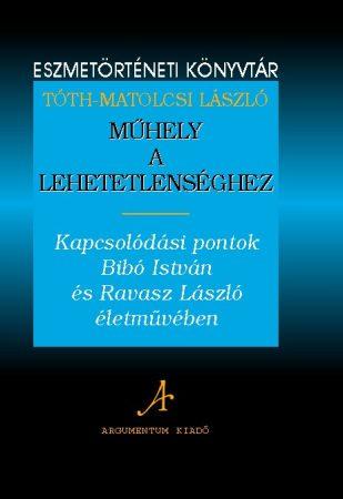 Műhely a lehetetlenséghez - Eszmetörténeti könyvtár 4.