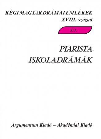 Piarista iskoladrámák 5/1. – Régi magyar drámai emlékek XVIII. század 5/1.