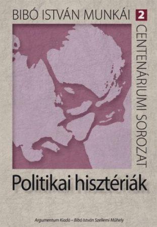 Politikai hisztériák – Bibó István munkái 2.