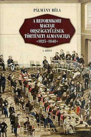 A reformkori magyar országgyűlések történeti almanachja 1825-1848 I-II.