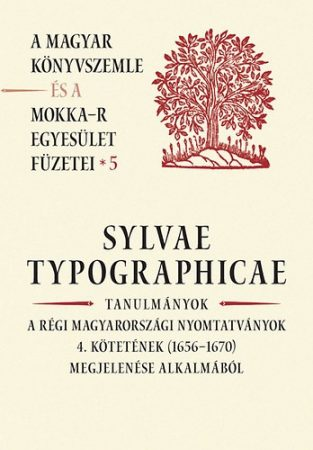 Sylvae Typographicae - A Magyar Könyvszemle és a MOKKA-R egyesület füzetei 5.