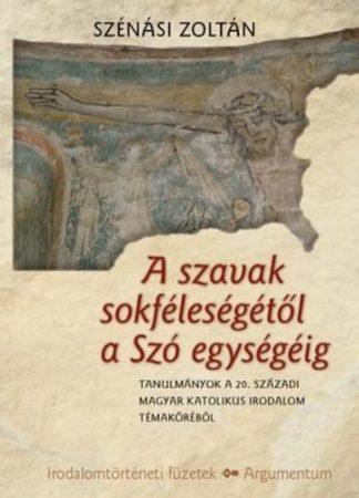 A szavak sokféleségétől a Szó egységéig - Irodalomtörténeti füzetek 170.
