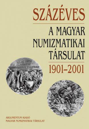 Százéves a Magyar Numizmatikai Társulat 1901-2001