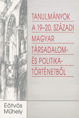 Tanulmányok a 19-20. századi magyar társadalom politikatörténetéből