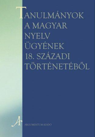 Tanulmányok a magyar nyelv ügyének 18. századi történetéből