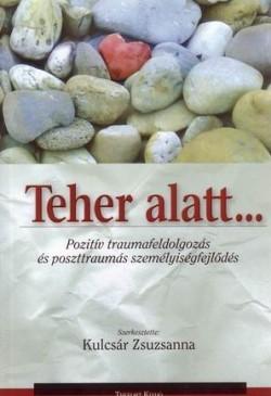 Teher alatt… Pozitív traumafeldolgozás és poszttraumás személyiségfejlődés
