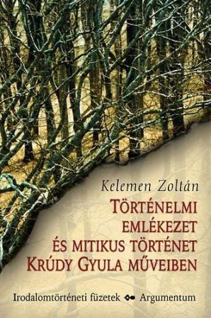 Történelmi emlékezet és mitikus történet Krúdy Gyula műveiben - Irodalomtörténeti füzetek 155.