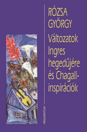 Változatok Ingres hegedűjére és Chagall-inspirációk