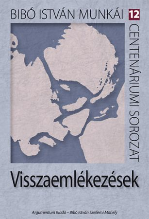 Visszaemlékezések - Bibó István munkái 12.